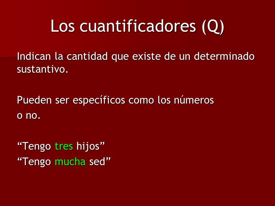 Los cuantificadores (Q) Indican la cantidad que existe de un determinado sustantivo. Pueden ser específicos como los números o no. Tengo tres hijos Te