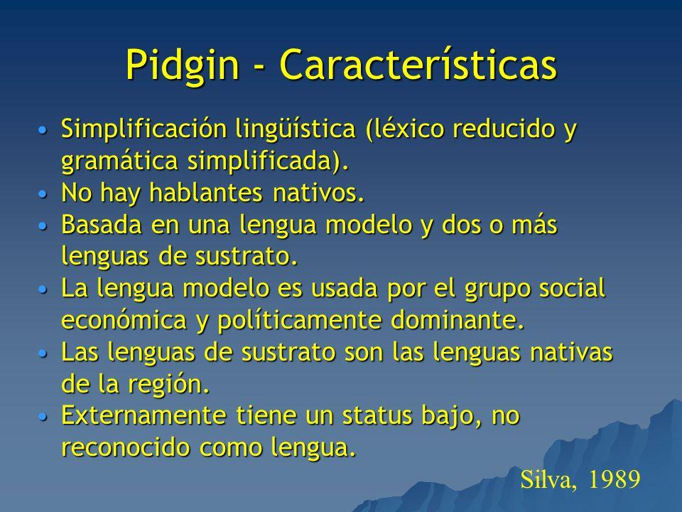 Pidgin - Características Simplificación lingüística (léxico reducido y gramática simplificada).Simplificación lingüística (léxico reducido y gramática