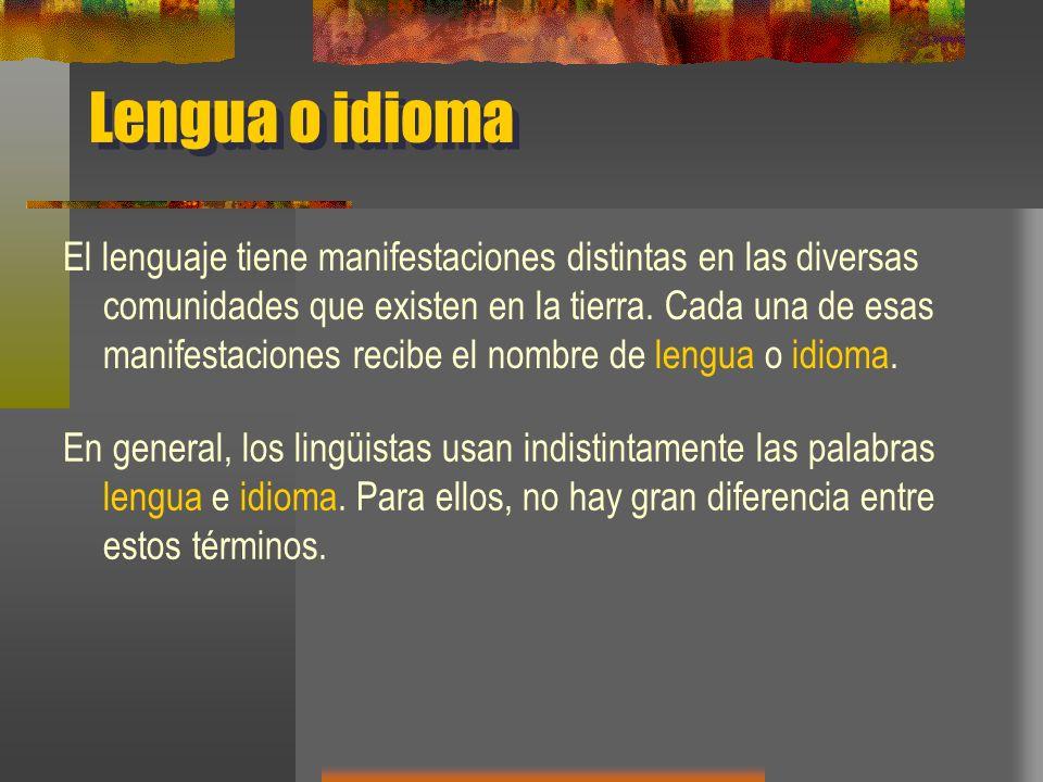 Lengua o idioma El lenguaje tiene manifestaciones distintas en las diversas comunidades que existen en la tierra. Cada una de esas manifestaciones rec