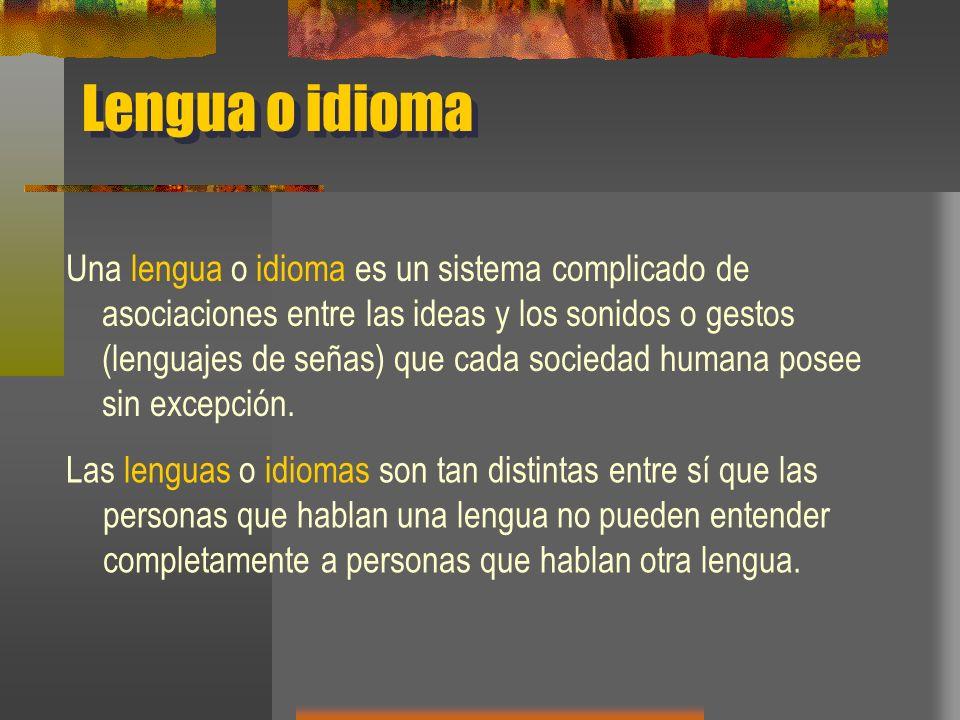 Las lenguas o idiomas No hay lenguas humanas primitivas: La complejidad de una lengua no varía según el desarrollo de la cultura material de la sociedad que la utiliza.