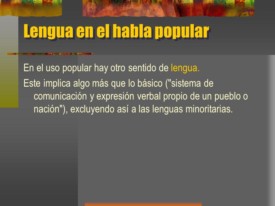 Dialecto en el habla popular En el habla popular, la palabra dialecto también suele referirse a una lengua minoritaria, a una lengua autóctona, a una lengua no escrita, o a una variante sin prestigio.