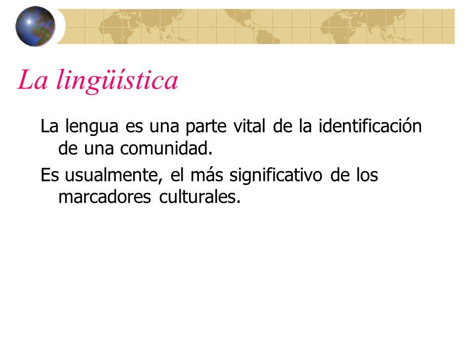 La lingüística La lengua es una parte vital de la identificación de una comunidad. Es usualmente, el más significativo de los marcadores culturales.