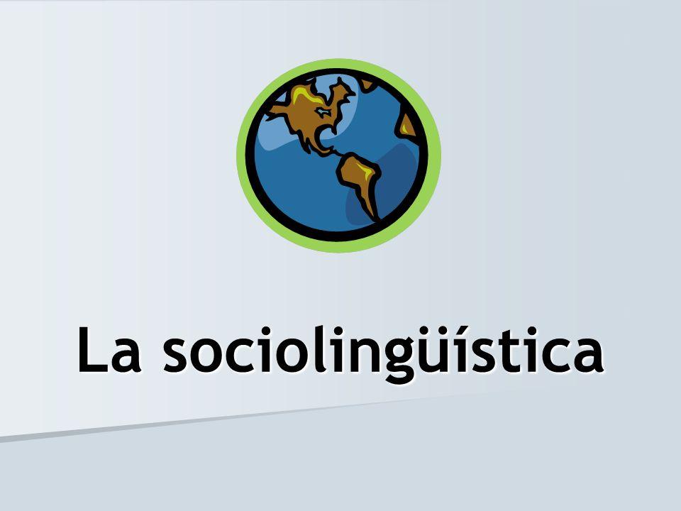 Es el estudio de la relación de una lengua (comunidad lingüística) con las características de su entorno: Estrato socioeconómico Estrato socioeconómico Edad-género Edad-género Educación Educación Ubicación geográfica, etc… Ubicación geográfica, etc…