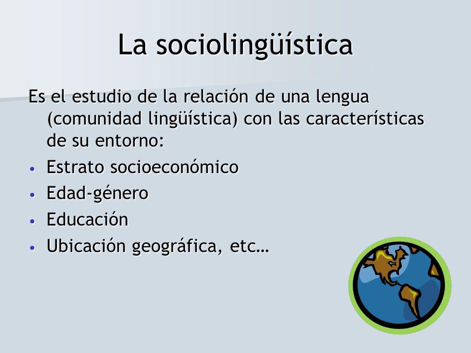 Es el estudio de la relación de una lengua (comunidad lingüística) con las características de su entorno: Estrato socioeconómico Estrato socioeconómic