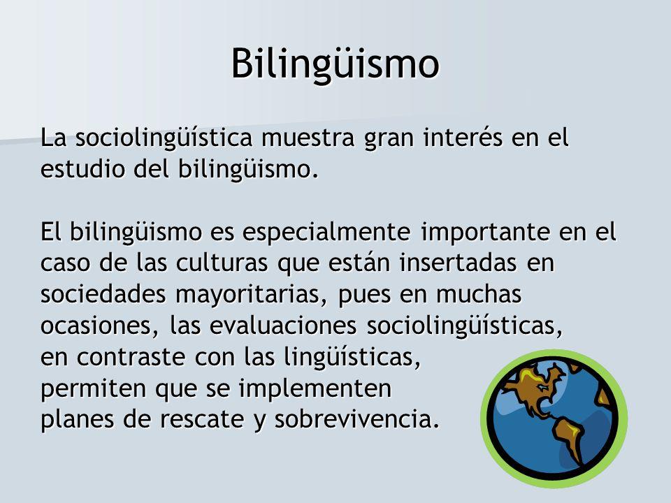 La sociolingüística muestra gran interés en el estudio del bilingüismo. El bilingüismo es especialmente importante en el caso de las culturas que está