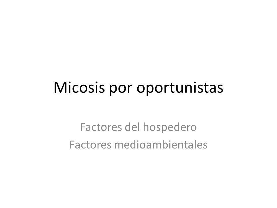 Micosis por oportunistas Factores del hospedero Factores medioambientales