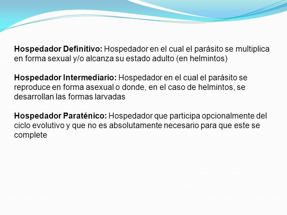 Hospedador Definitivo: Hospedador en el cual el parásito se multiplica en forma sexual y/o alcanza su estado adulto (en helmintos) Hospedador Intermed