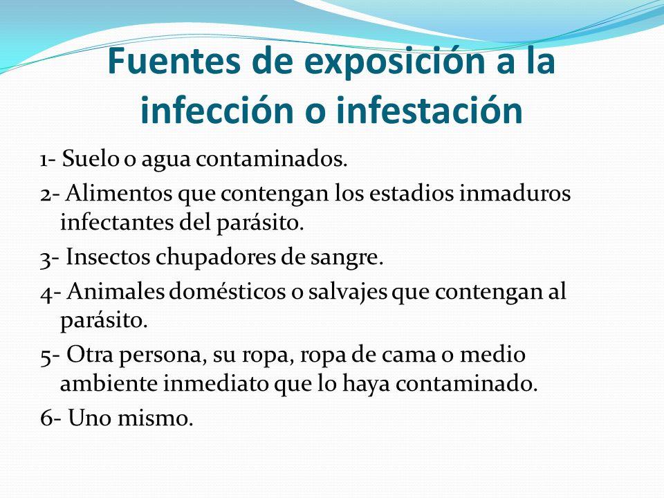 Fuentes de exposición a la infección o infestación 1- Suelo o agua contaminados. 2- Alimentos que contengan los estadios inmaduros infectantes del par