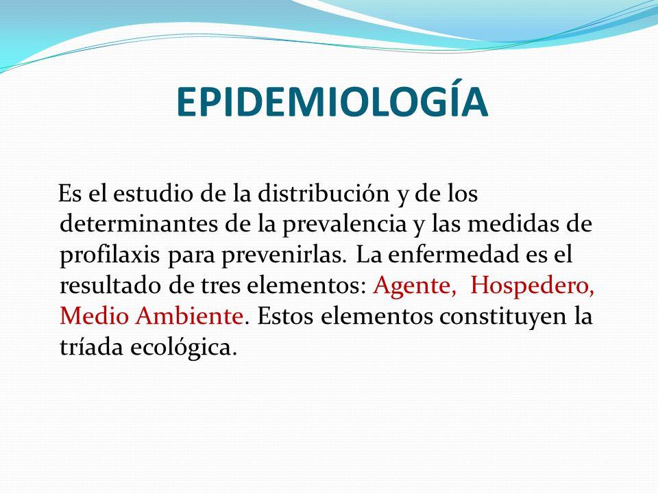 EPIDEMIOLOGÍA Es el estudio de la distribución y de los determinantes de la prevalencia y las medidas de profilaxis para prevenirlas. La enfermedad es