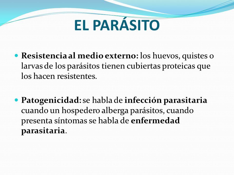 EL PARÁSITO Resistencia al medio externo: los huevos, quistes o larvas de los parásitos tienen cubiertas proteicas que los hacen resistentes. Patogeni