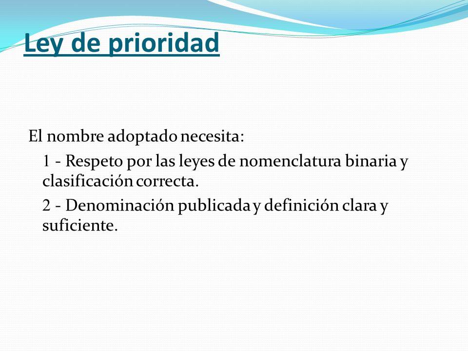 Ley de prioridad El nombre adoptado necesita: - Respeto por las leyes de nomenclatura binaria y clasificación correcta. - Denominación publicada y def