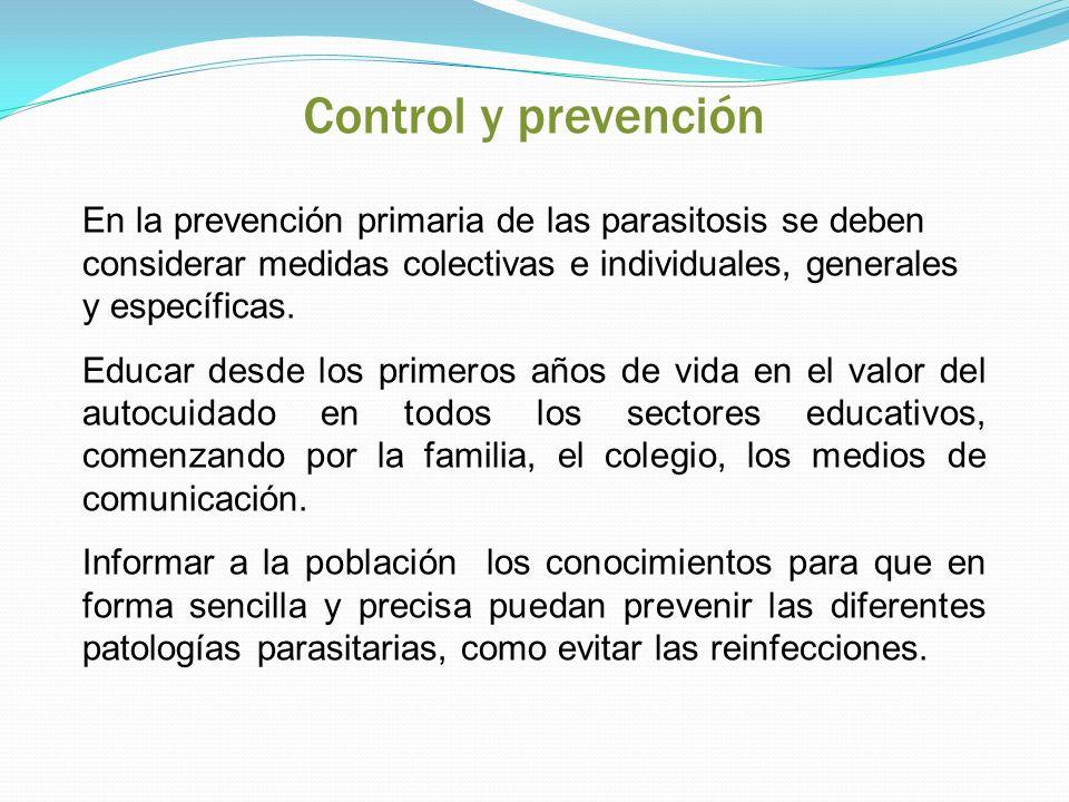 En la prevención primaria de las parasitosis se deben considerar medidas colectivas e individuales, generales y específicas. Educar desde los primeros