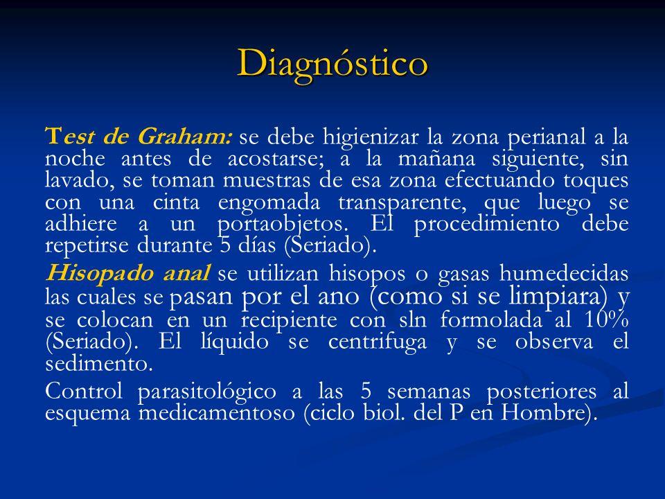 Diagnóstico Test de Graham: se debe higienizar la zona perianal a la noche antes de acostarse; a la mañana siguiente, sin lavado, se toman muestras de