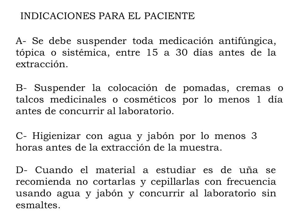 INDICACIONES PARA EL PACIENTE A- Se debe suspender toda medicación antifúngica, tópica o sistémica, entre 15 a 30 días antes de la extracción. B- Susp