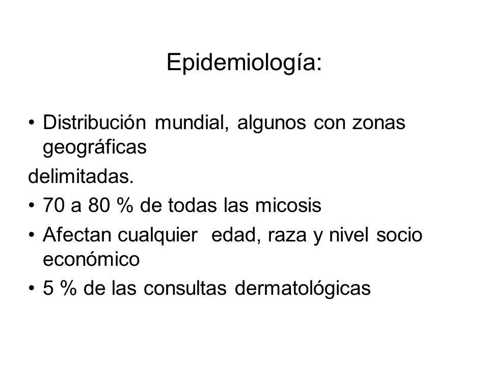 Epidemiología: Distribución mundial, algunos con zonas geográficas delimitadas. 70 a 80 % de todas las micosis Afectan cualquier edad, raza y nivel so