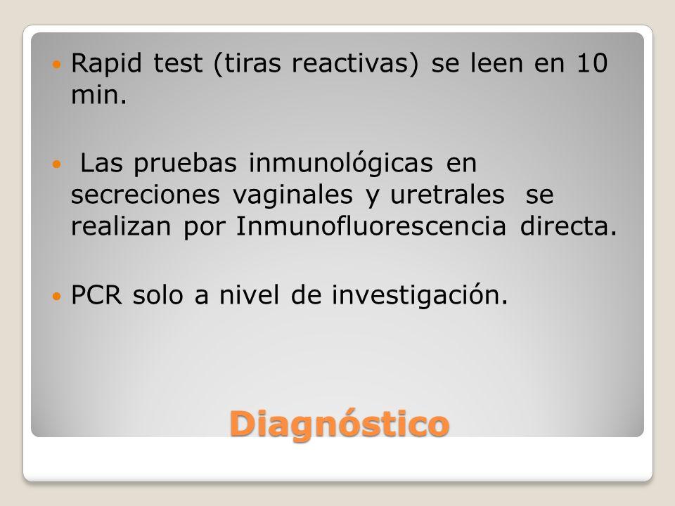 Diagnóstico Rapid test (tiras reactivas) se leen en 10 min. Las pruebas inmunológicas en secreciones vaginales y uretrales se realizan por Inmunofluor