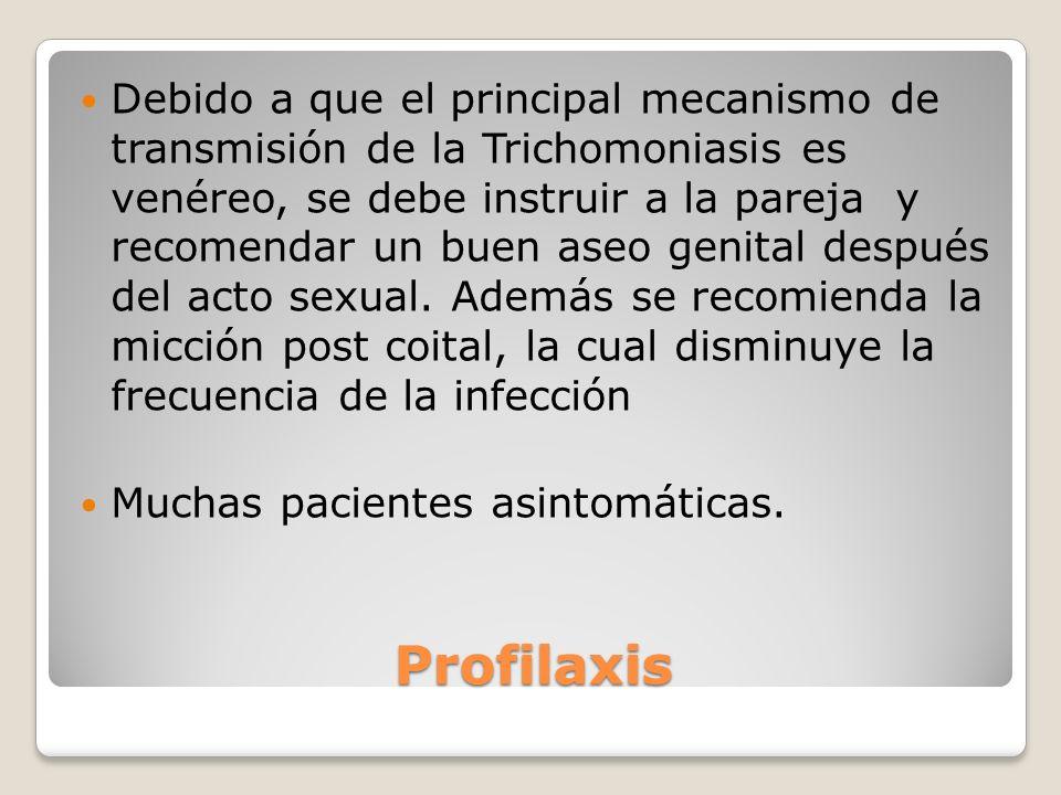 Profilaxis Debido a que el principal mecanismo de transmisión de la Trichomoniasis es venéreo, se debe instruir a la pareja y recomendar un buen aseo