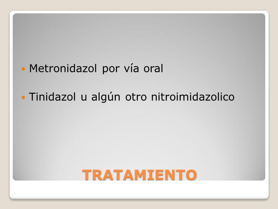 TRATAMIENTO Metronidazol por vía oral Tinidazol u algún otro nitroimidazolico