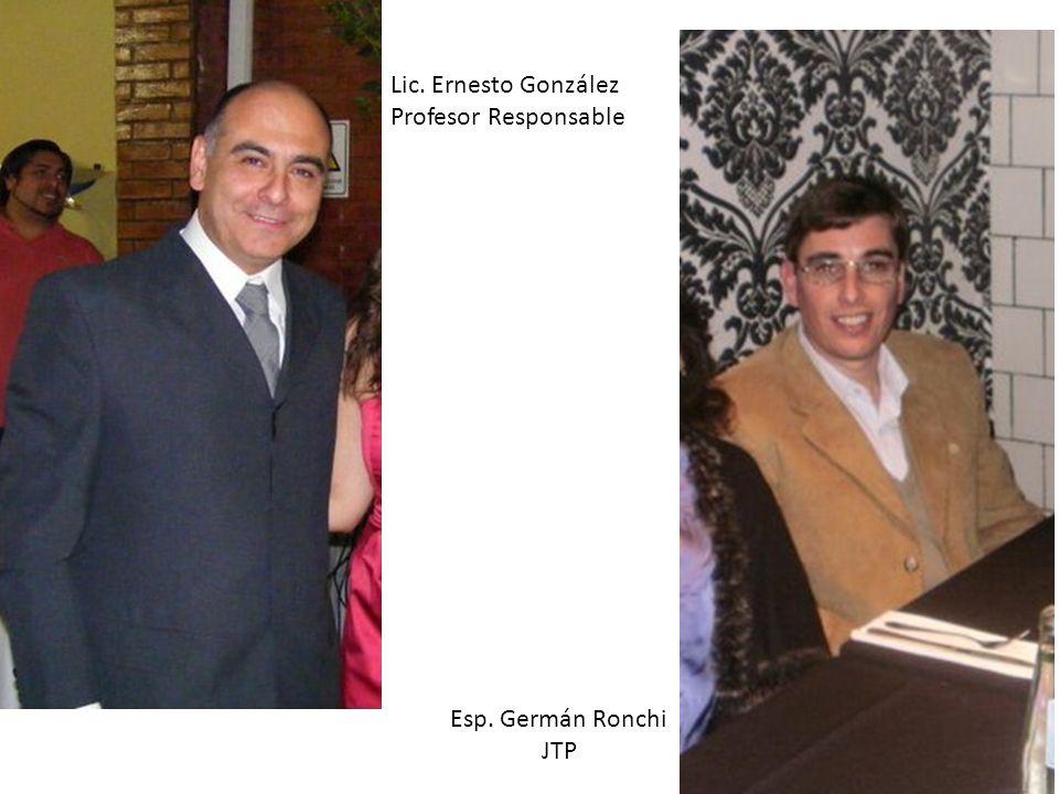 Lic. Ernesto González Profesor Responsable Esp. Germán Ronchi JTP