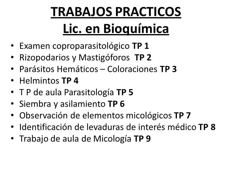TRABAJOS PRACTICOS Lic. en Bioquímica Examen coproparasitológico TP 1 Rizopodarios y Mastigóforos TP 2 Parásitos Hemáticos – Coloraciones TP 3 Helmint