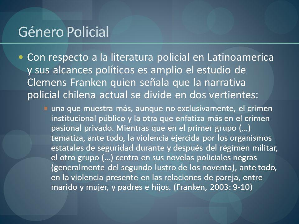 Género Policial Con respecto a la literatura policial en Latinoamerica y sus alcances políticos es amplio el estudio de Clemens Franken quien señala q