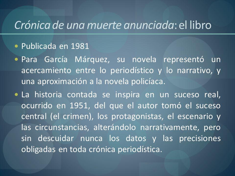 Crónica de una muerte anunciada: el libro Publicada en 1981 Para García Márquez, su novela representó un acercamiento entre lo periodístico y lo narra