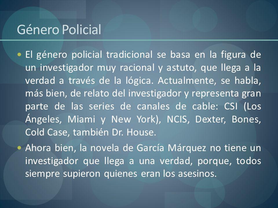 Género Policial El género policial tradicional se basa en la figura de un investigador muy racional y astuto, que llega a la verdad a través de la lóg