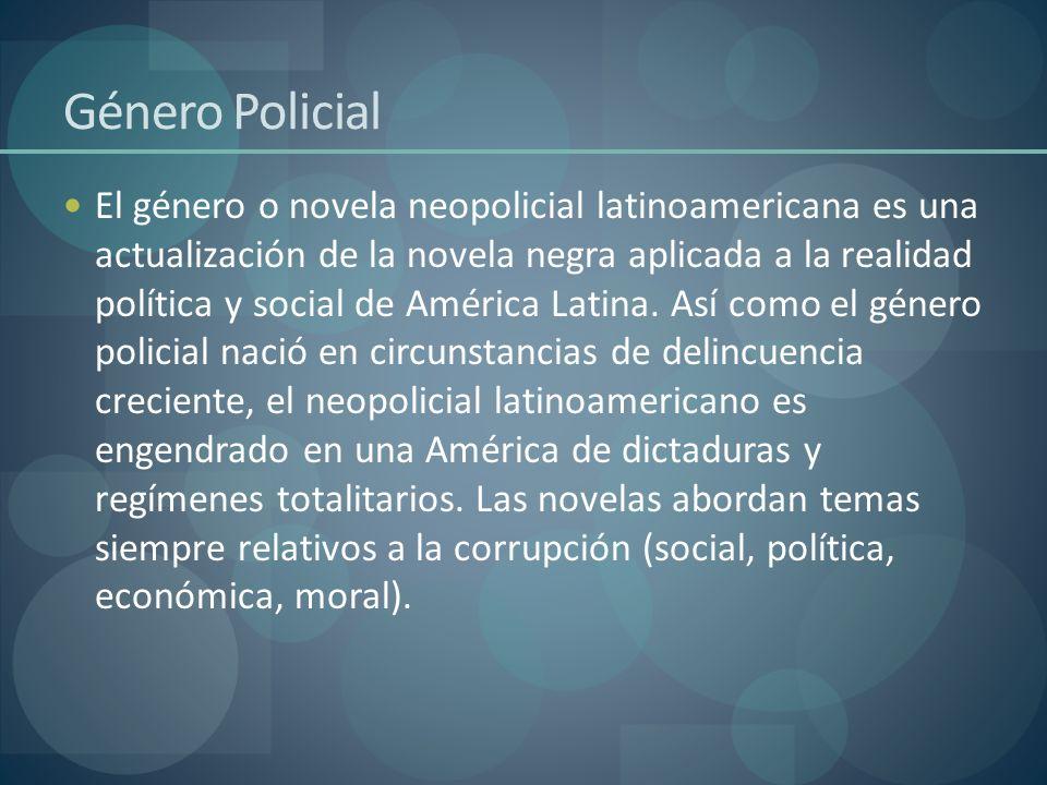 Género Policial El género o novela neopolicial latinoamericana es una actualización de la novela negra aplicada a la realidad política y social de Amé