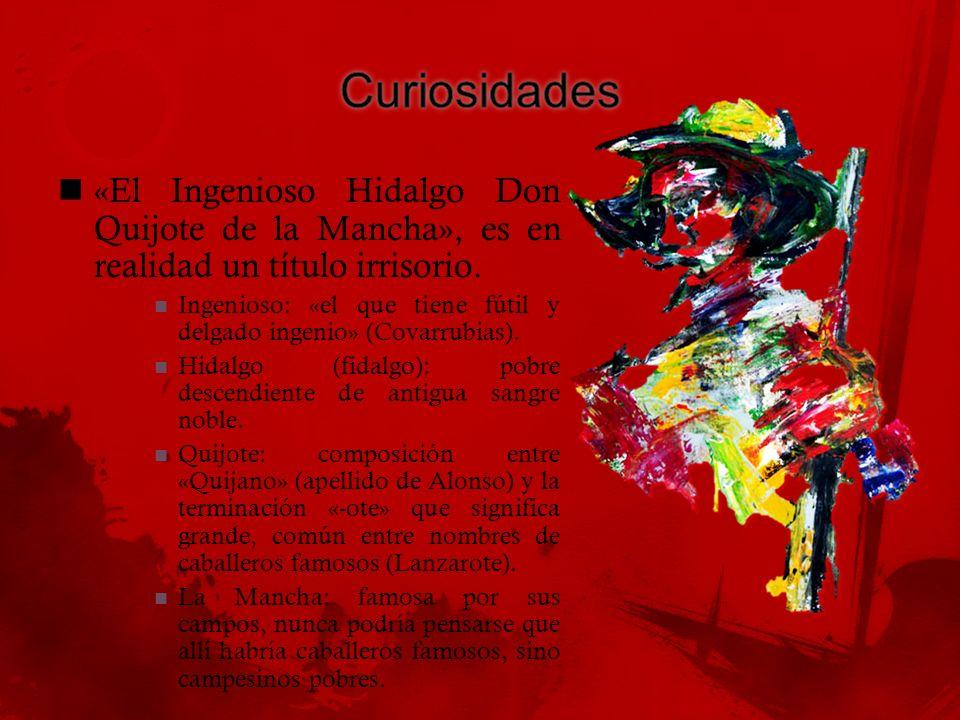 «El Ingenioso Hidalgo Don Quijote de la Mancha», es en realidad un título irrisorio. Ingenioso: «el que tiene fútil y delgado ingenio» (Covarrubias).