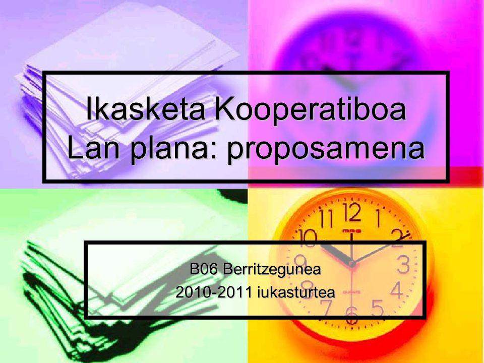 Ikasketa Kooperatiboa Lan plana: proposamena B06 Berritzegunea 2010-2011 iukasturtea