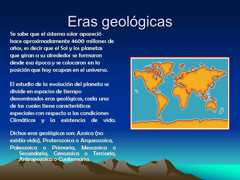 Eras geológicas Se sabe que el sistema solar apareció hace aproximadamente 4600 millones de años, es decir que el Sol y los planetas que giran a su al