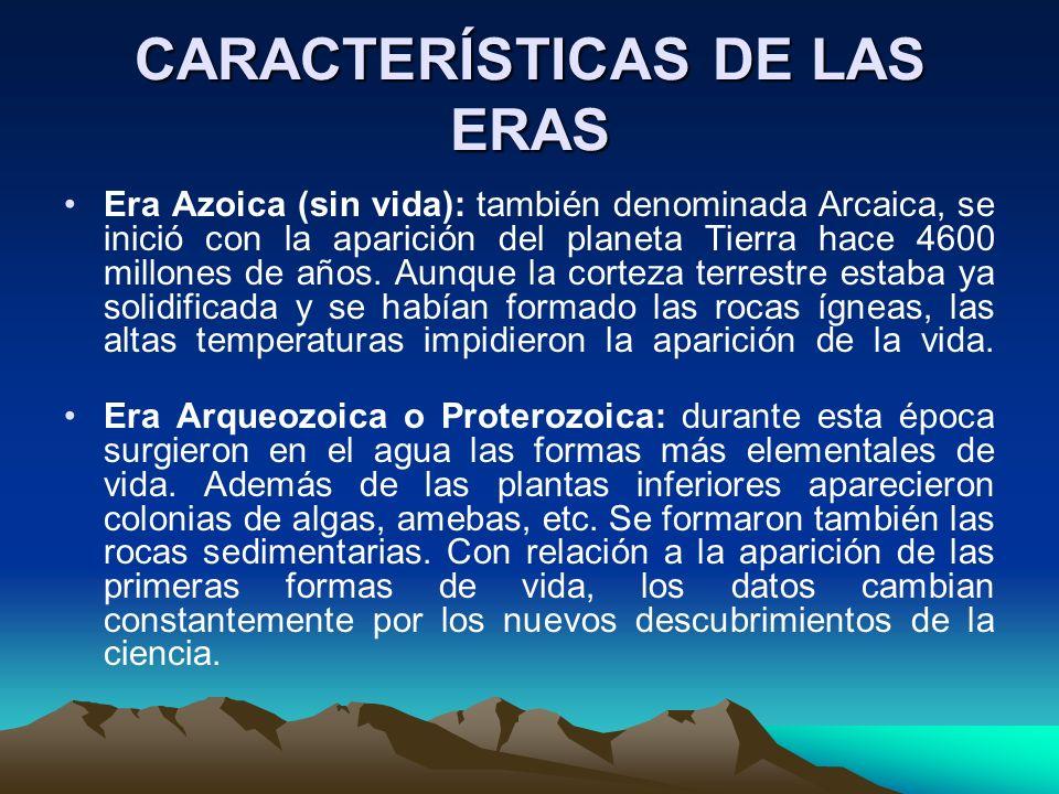 CARACTERÍSTICAS DE LAS ERAS Era Azoica (sin vida): también denominada Arcaica, se inició con la aparición del planeta Tierra hace 4600 millones de año