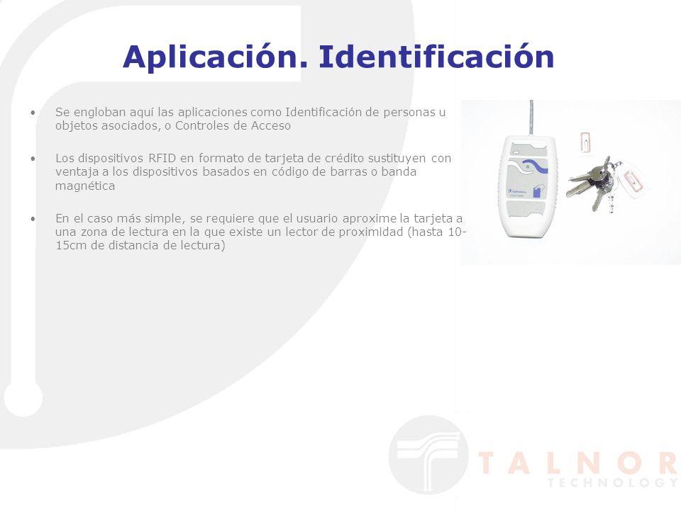 Aplicación. Identificación Se engloban aquí las aplicaciones como Identificación de personas u objetos asociados, o Controles de Acceso Los dispositiv