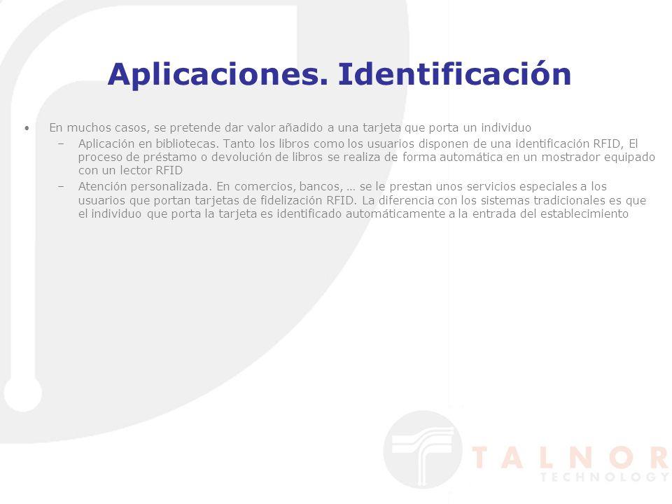 Aplicaciones. Identificación En muchos casos, se pretende dar valor añadido a una tarjeta que porta un individuo –Aplicación en bibliotecas. Tanto los