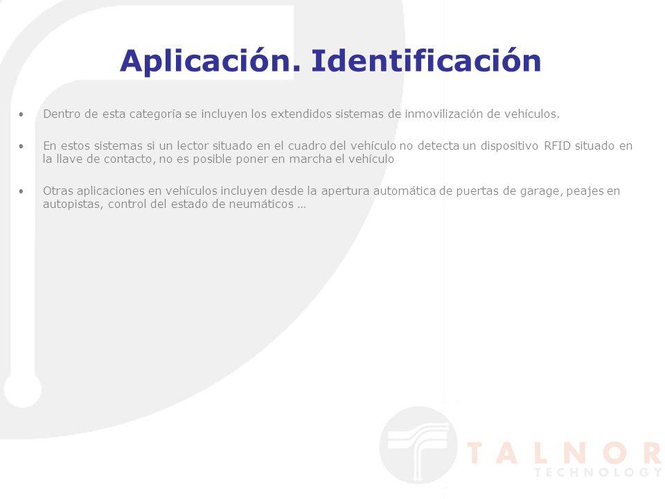 Aplicación. Identificación Dentro de esta categoría se incluyen los extendidos sistemas de inmovilización de vehículos. En estos sistemas si un lector