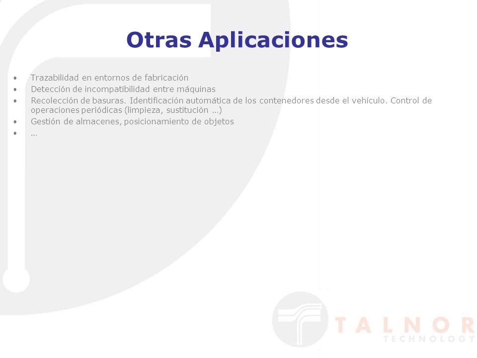 Otras Aplicaciones Trazabilidad en entornos de fabricación Detección de incompatibilidad entre máquinas Recolección de basuras. Identificación automát