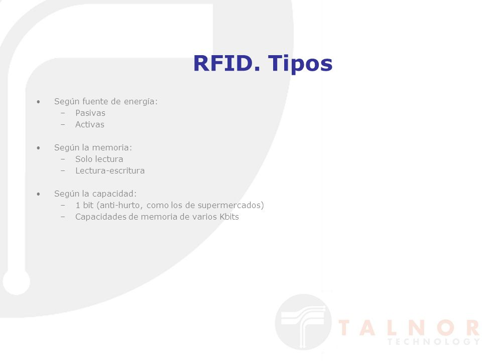 RFID. Tipos Según fuente de energía: –Pasivas –Activas Según la memoria: –Solo lectura –Lectura-escritura Según la capacidad: –1 bit (anti-hurto, como