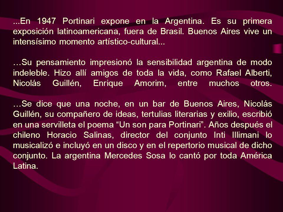 ...En 1947 Portinari expone en la Argentina. Es su primera exposición latinoamericana, fuera de Brasil. Buenos Aires vive un intensísimo momento artís