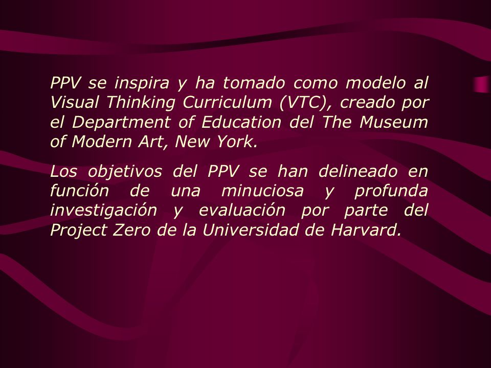 PPV se inspira y ha tomado como modelo al Visual Thinking Curriculum (VTC), creado por el Department of Education del The Museum of Modern Art, New Yo