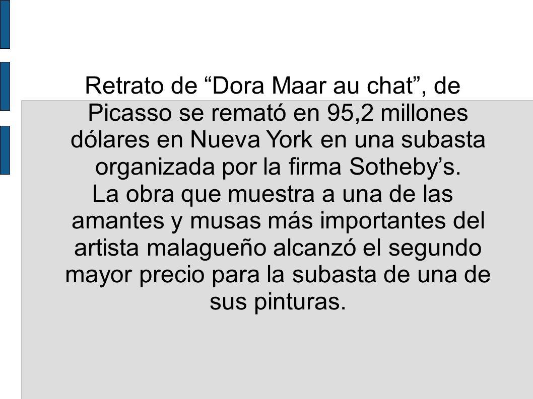 Retrato de Dora Maar au chat, de Picasso se remató en 95,2 millones dólares en Nueva York en una subasta organizada por la firma Sothebys. La obra que