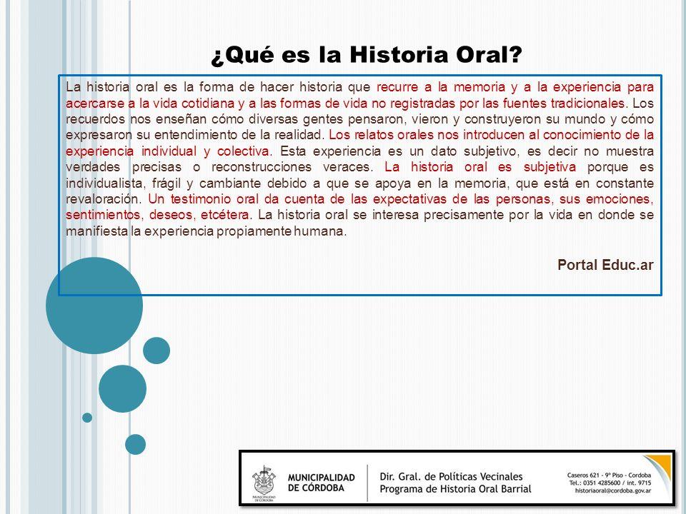 La historia oral es la forma de hacer historia que recurre a la memoria y a la experiencia para acercarse a la vida cotidiana y a las formas de vida n
