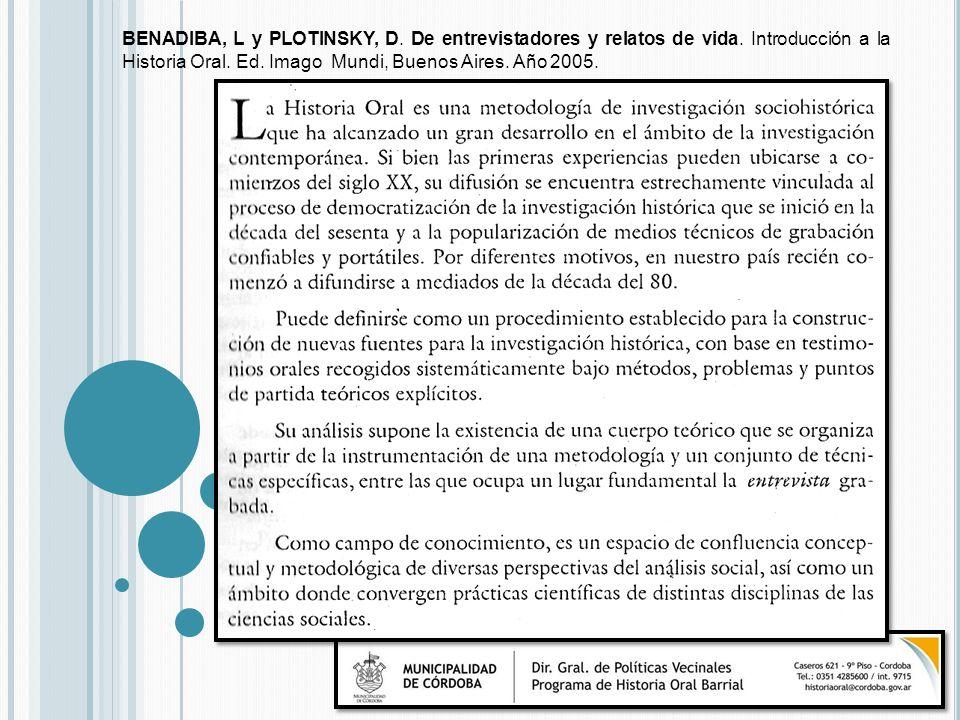 BENADIBA, L y PLOTINSKY, D. De entrevistadores y relatos de vida. Introducción a la Historia Oral. Ed. Imago Mundi, Buenos Aires. Año 2005.