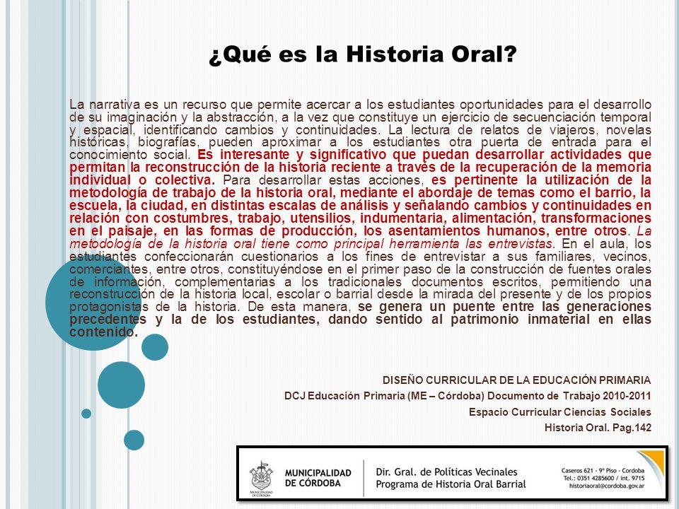 La historia oral es la forma de hacer historia que recurre a la memoria y a la experiencia para acercarse a la vida cotidiana y a las formas de vida no registradas por las fuentes tradicionales.