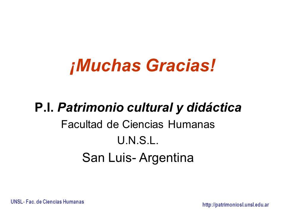 ¡Muchas Gracias.P.I. Patrimonio cultural y didáctica Facultad de Ciencias Humanas U.N.S.L.