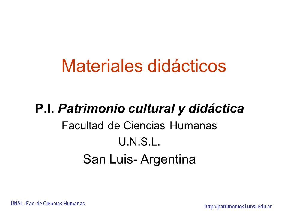 Materiales didácticos P.I. Patrimonio cultural y didáctica Facultad de Ciencias Humanas U.N.S.L. San Luis- Argentina UNSL- Fac. de Ciencias Humanas ht