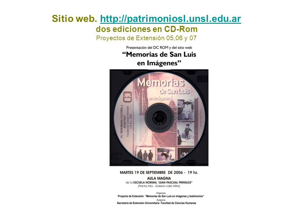 Sitio web. http://patrimoniosl.unsl.edu.ar dos ediciones en CD-Rom Proyectos de Extensión 05,06 y 07http://patrimoniosl.unsl.edu.ar