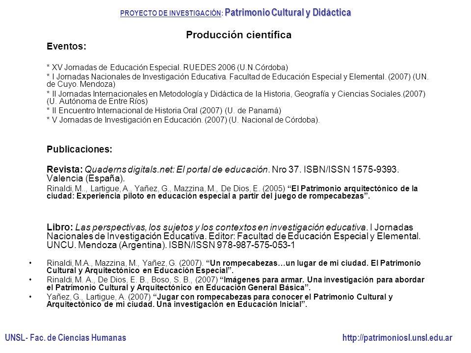 Producción científica Eventos: * XV Jornadas de Educación Especial. RUEDES 2006 (U.N.Córdoba) * I Jornadas Nacionales de Investigación Educativa. Facu