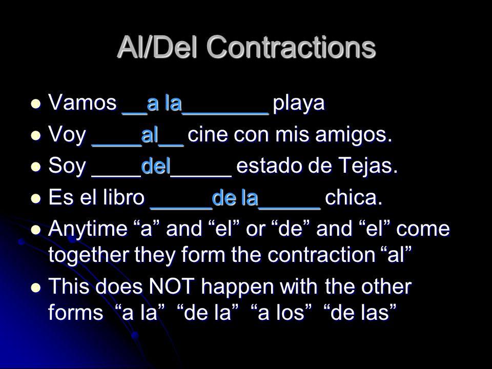 Al/Del Contractions Vamos __a la_______ playa Vamos __a la_______ playa Voy ____al__ cine con mis amigos.