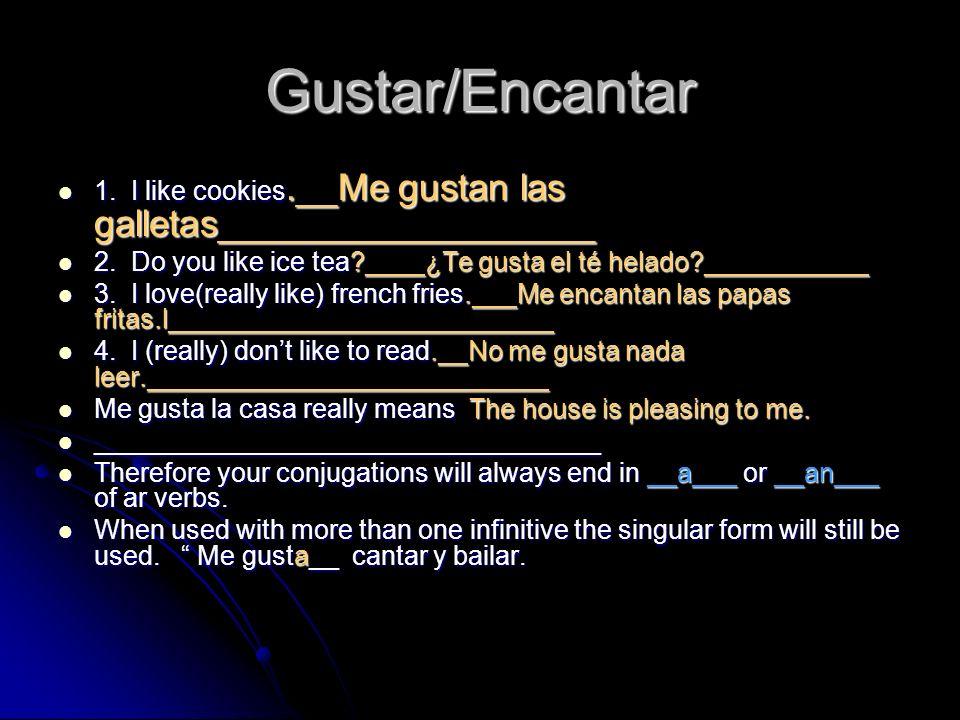 Gustar/Encantar 1. I like cookies.__Me gustan las galletas__________________ 1.
