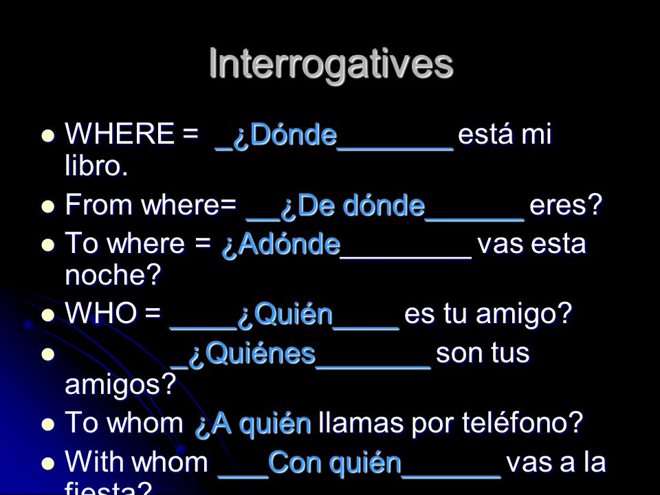 Interrogatives WHERE = _¿Dónde_______ está mi libro.